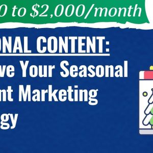 Seasonal Content: Improve Your Seasonal Content Marketing Strategy - #19 - From $0 to $2K